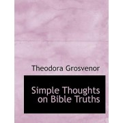 Simple Thoughts on Bible Truths by Theodora Grosvenor