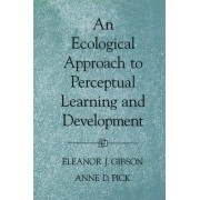 An Ecological Approach to Perceptual Learning and Development by Eleanor J. Gibson