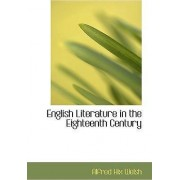 English Literature in the Eighteenth Century by Alfred Hix Welsh