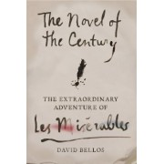 The Novel of the Century: The Extraordinary Adventure of Les Miserables