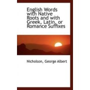 English Words with Native Roots and with Greek, Latin, or Romance Suffixes by Nicholson George Albert
