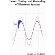 Power, Testing, and Grounding of Electronic Systems by Jesus C De Sosa