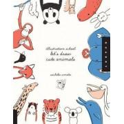Illustration School: Let's Draw Cute Animals by Sachiko Umoto