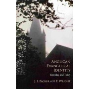 Anglican Evangelical Identity by Prof J I Packer