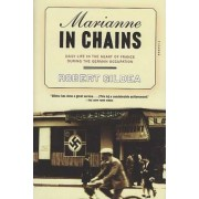 Marianne in Chains by Professor of Modern History Robert Gildea