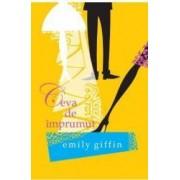 Ceva de imprumut - Emily Giffin