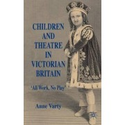 Children and Theatre in Victorian Britain by Anne Varty