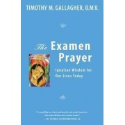 The Examen Prayer by Timothy M. Gallagher