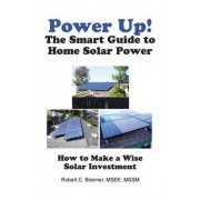 Power Up! the Smart Guide to Home Solar Power by Robert C Brenner
