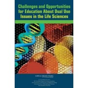 Challenges and Opportunities for Education About Dual Use Issues in the Life Sciences by Committee on Education on Dual Use Issues in the Life Sciences
