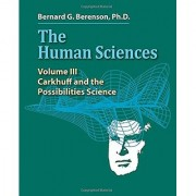 The Human Sciences Volume III: Carkhuff and the Possibilities Science (Volume 3)