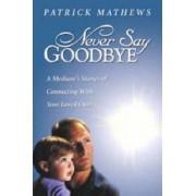 Never Say Goodbye by Patrick Mathews