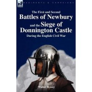 The First and Second Battles of Newbury and the Siege of Donnington Castle During the English Civil War by Walter Money