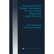 Computer-aided Design Techniques for Low Power Sequential Logic Circuits by Jos