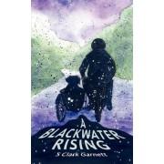 A Blackwater Rising by S Clark Garnett
