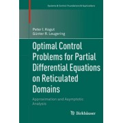 Optimal Control Problems for Partial Differential Equations on Reticulated Domains by Peter I. Kogut