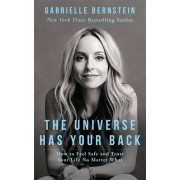 Gabrielle Bernstein The Universe Has Your Back: How to Feel Safe and Trust Your Life No Matter What