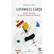 Controlul cartii. Cenzura literaturii in regimul comunist din Romania - Liliana Corobca