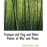 Trumpet and Flag and Other Poems of War and Peace by Edward Sydney Tylee
