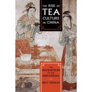 The Rise of Tea Culture in China by Bret Hinsch