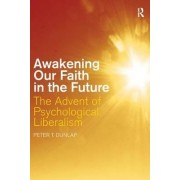 Awakening Our Faith in the Future by Peter T. Dunlap