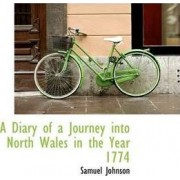 A Diary of a Journey Into North Wales in the Year 1774 by Samuel Johnson