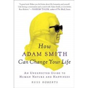 How Adam Smith Can Change Your Life: An Unexpected Guide to Human Nature and Happiness, Paperback