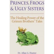 Princes, Frogs and Ugly Sisters by Dr. Allan Hunter