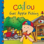 Caillou Goes Apple Picking by Danielle Patenaude