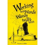 Working with Words; Words to Work With by Vincent A Miller