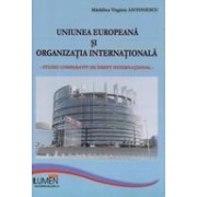Uniunea Europeana si organizatia internationala. Studiu comparativ de drept international.