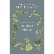 The Story of My Heart - My Autobiography by Richard Jefferies