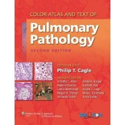 Color Atlas and Text of Pulmonary Pathology by Philip T. Cagle