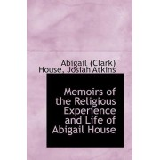 Memoirs of the Religious Experience and Life of Abigail House by Abigail Clark House