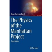 The Physics of the Manhattan Project by Bruce Cameron Reed