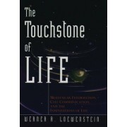 The Touchstone of Life by Werner R Loewenstein