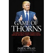 Game of Thorns: The Inside Story of Hillary Clinton's Failed Campaign and Donald Trump's Winning Strategy