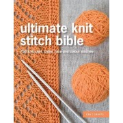 Ultimate Knit Stitch Bible: 750 Stitches, Patterns, Laces and Cables by Erika Knight