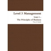 Level 3 Management Unit 3 - the Principles of Business by Tina a Smith