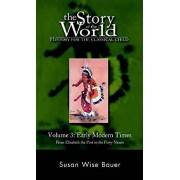Susan Wise Bauer The Story of the World: History for the Classical Child: Early Modern Times: From Elizabeth the First to the Forty-Niners: Early Modern Times from Elizabeth the First to the Forty-Niners Vol 3