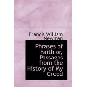 Phrases of Faith Or, Passages from the History of My Creed by Francis William Newman