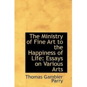 The Ministry of Fine Art to the Happiness of Life by Thomas Gambier Parry
