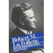 Robert M.La Follette and the Insurgent Spirit by David M. Thelen
