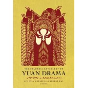 The Columbia Anthology of Yuan Drama by C. T. Hsia