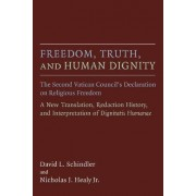 Freedom, Truth, and Human Dignity by David L. Schindler
