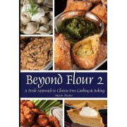 Beyond Flour 2: A Fresh Approach to Gluten-Free Cooking & Baking