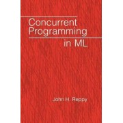 Concurrent Programming in ML by John H. Reppy