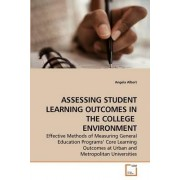 Assessing Student Learning Outcomes in the College Environment by Angela Albert