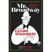 Mr. Broadway - Backstage on the Great White Way by Gerald Schoenfeld