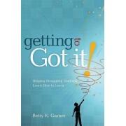 Getting to Got It! by Betty K Garner